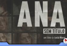 Photo of Ana. Sem Título – filme de Lúcia Murat